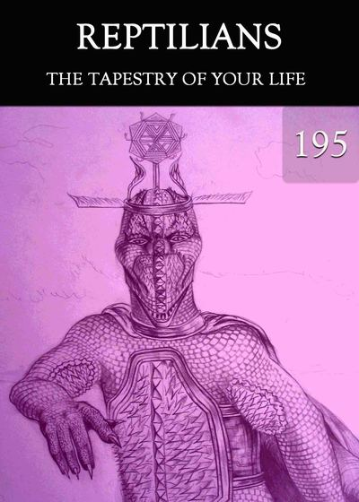 Full the tapestry of your life reptilians part 195