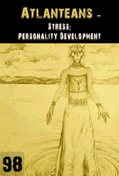 Full stress personality development part 1 atlanteans part 98
