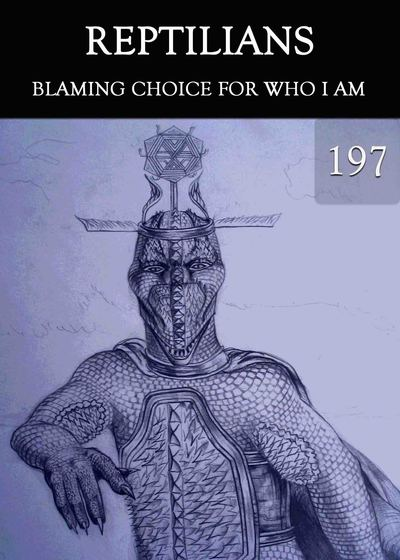 Full blaming choice for who i am reptilians part 197