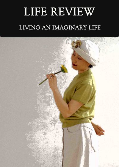 Full living an imaginary life life review