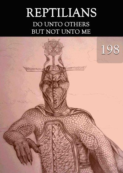 Full do unto others but not unto me reptilians part 198