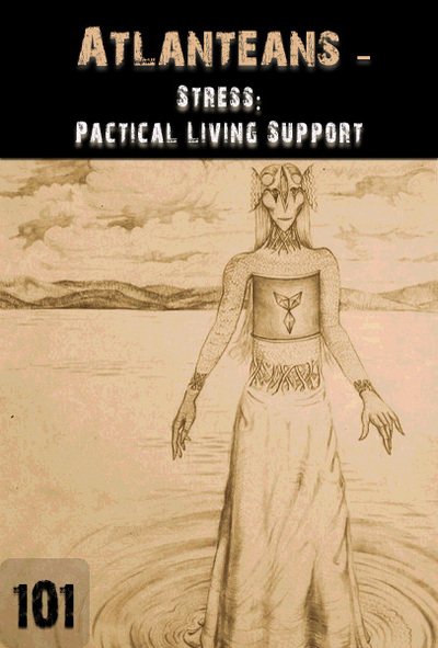 Full stress practical living support atlanteans part 101