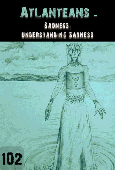 Full sadness understanding sadness atlanteans part 102