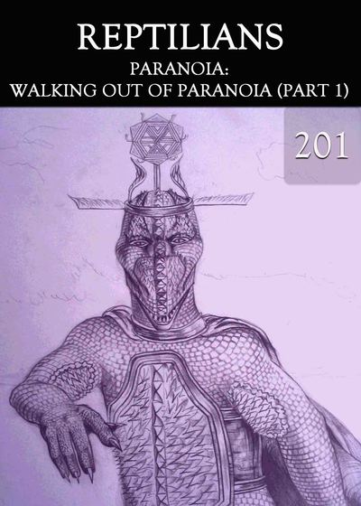 Full paranoia walking out of paranoia part 1 reptilians part 201