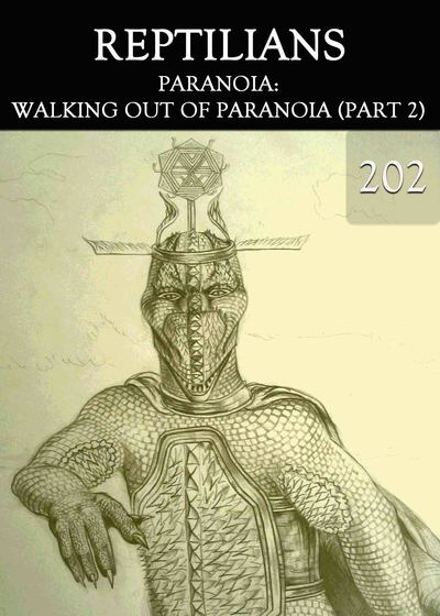 Full paranoia walking out of paranoia part 2 reptilians part 202