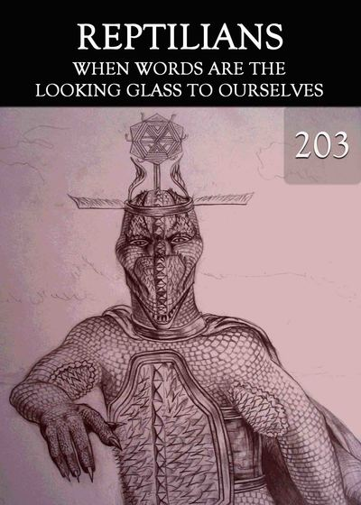 Full when words are the looking glass to ourselves reptilians part 203
