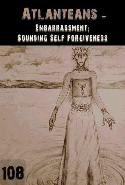 Full embarrassment sounding self forgiveness atlanteans part 108