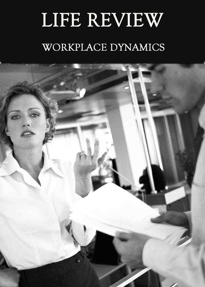 Full workplace dynamics life review
