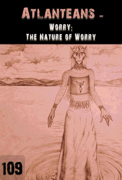 Full worry the nature of worry atlanteans part 109