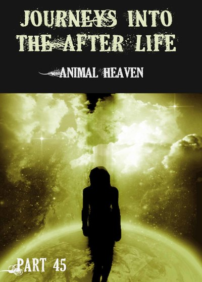 Full animal heaven journeys into the afterlife part 45