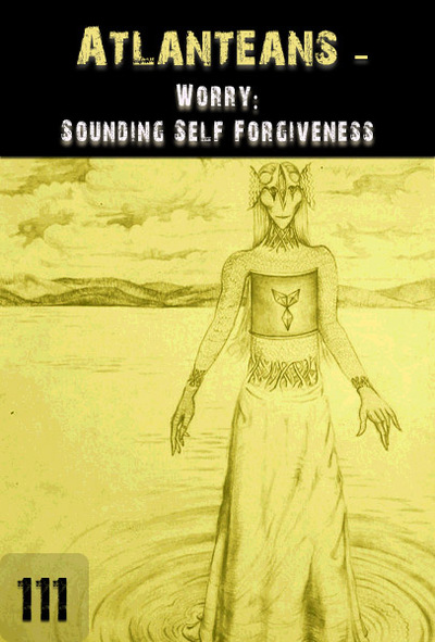Full worry sounding self forgiveness atlanteans part 111