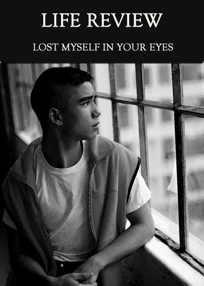 Full lost myself in your eyes life review