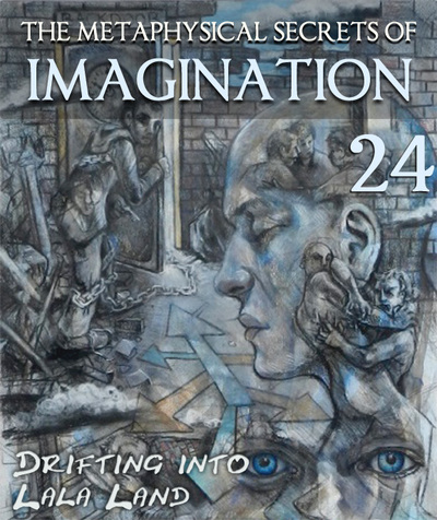 Full drifting into lala land the metaphysical secrets of imagination part 24