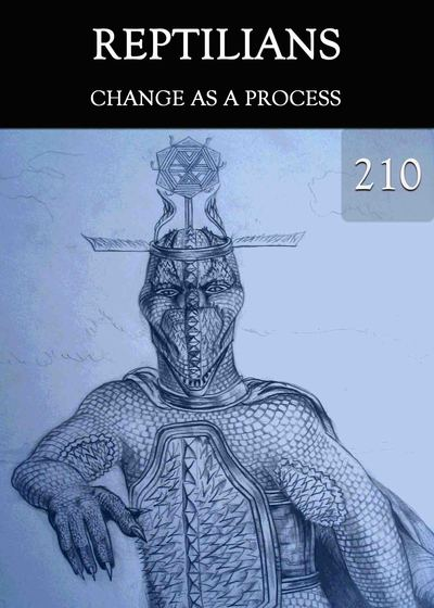 Full change as a process reptilians part 210