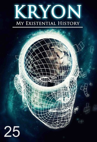 Full my existential history kryon part 25