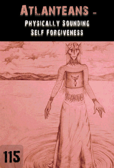 Full physically sounding self forgiveness atlanteans 115