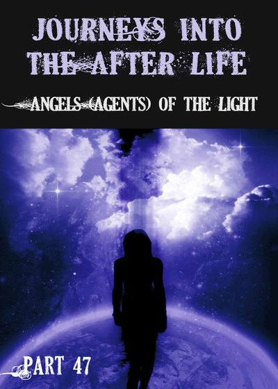 Full angels agents of the light journeys into the afterlife part 47