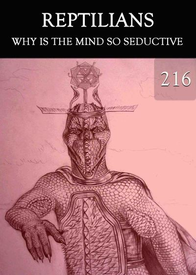 Full why is the mind so seductive reptilians part 216