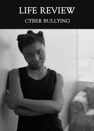 Full cyber bullying life review