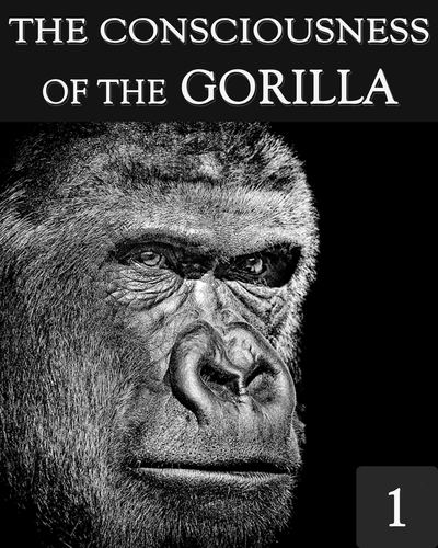 Full the consciousness of the gorilla part 1