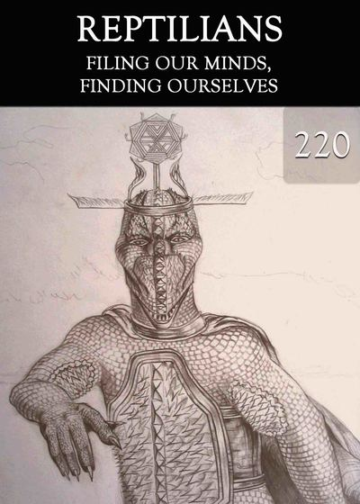 Full filing our mind finding ourselves reptilians part 220