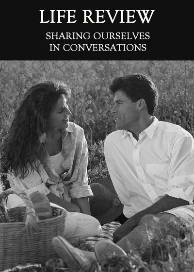 Full sharing ourselves in conversations life review
