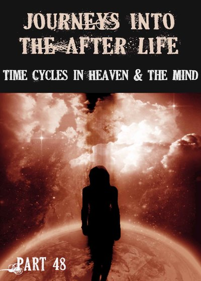 Full time cycles in heaven and the mind journeys into the afterlife part 48