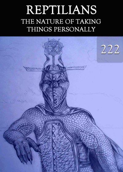 Full the nature of taking things personally reptilians part 222