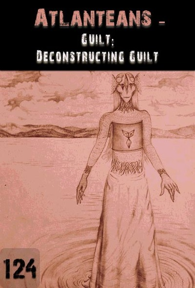 Full guilt deconstructing guilt atlanteans part 124