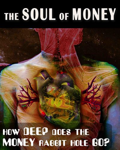 Full how deep does the money rabbit hole go the soul of money