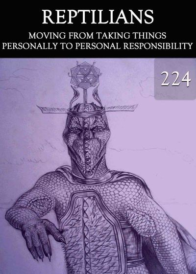 Full moving from taking things personally to personal responsibility reptilians part 224