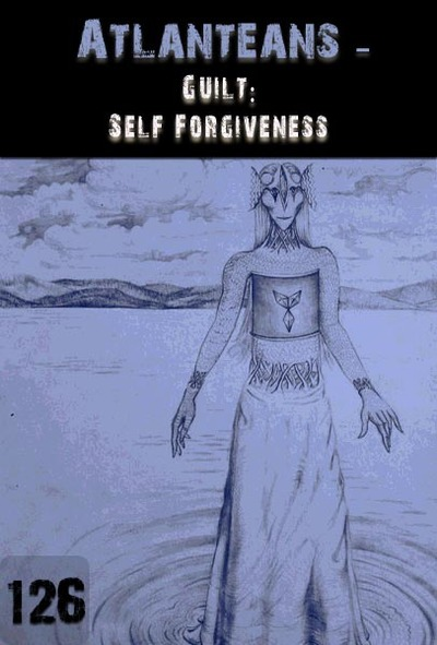 Full guilt self forgiveness atlanteans part 126