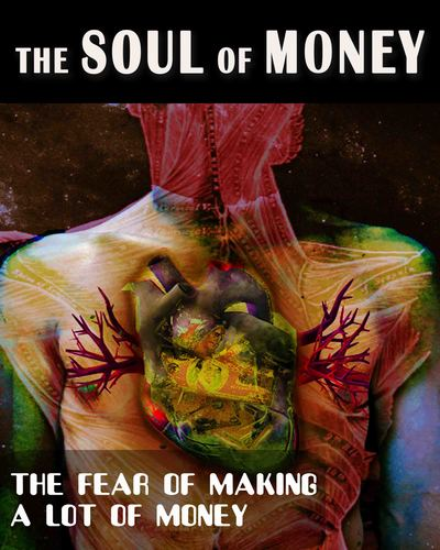 Full the fear of making a lot of money the soul of money