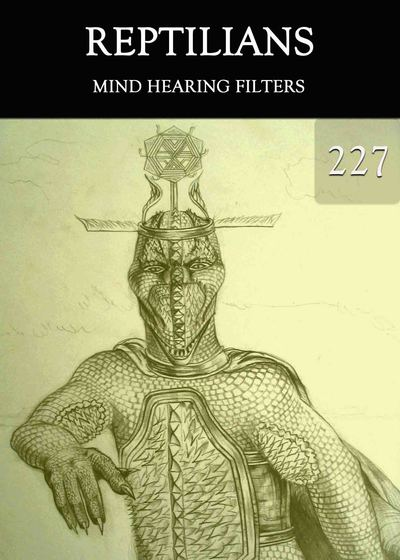 Full mind hearing filters reptilians part 227