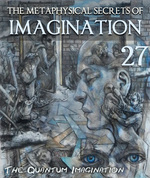 Feature thumb the quantum imagination the metaphysical secrets of the imagination part 27