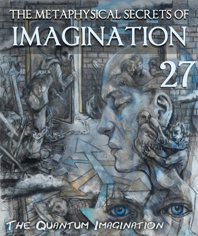 Full the quantum imagination the metaphysical secrets of the imagination part 27