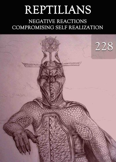 Full negative reactions compromising self realization reptilians part 228