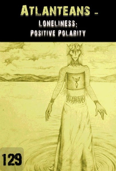 Full loneliness positive polarity atlanteans part 129