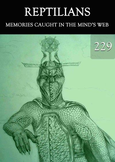 Full memories caught in the mind s web reptilians part 229