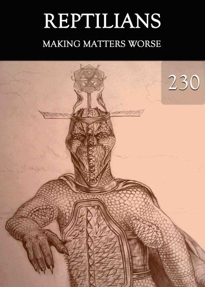 Full making matters worse reptilians part 230
