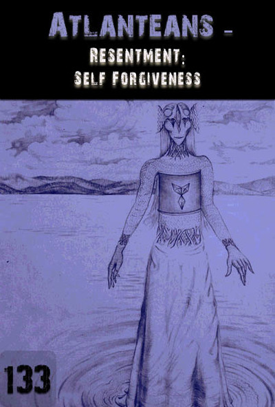 Full resentment self forgiveness atlanteans part 133