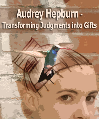Full audrey hepburn transforming judgments into gifts