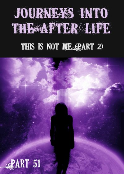 Full this is not me part 2 journeys into the afterlife part 51