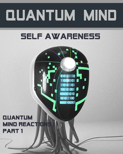 Full quantum mind reactions part 1 quantum mind self awareness