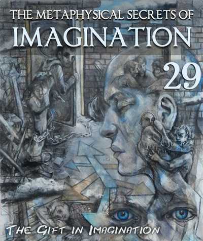 Full the gift in imagination the metaphysical secrets of imagination part 29