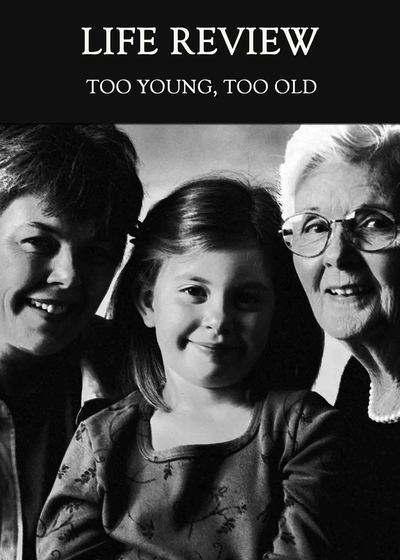 Full too young too old life review