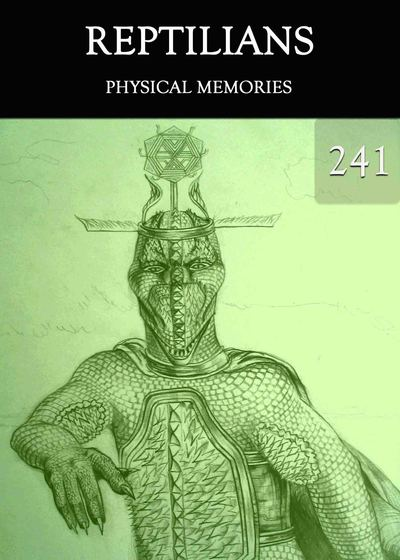 Full physical memories reptilians part 241