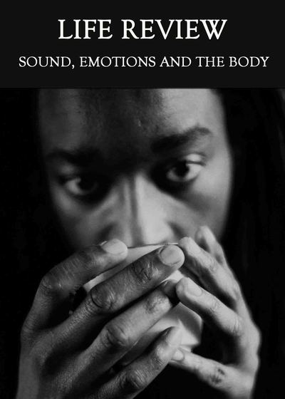 Full sound emotions and the body life review