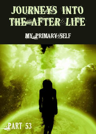 Full my primary self journeys into the afterlife part 53