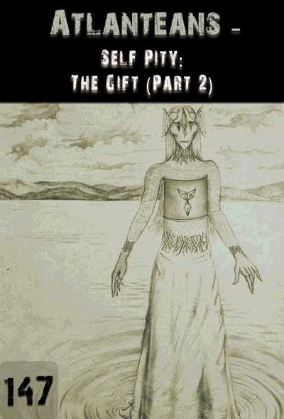 Full self pity the gift part 2 atlanteans part 147